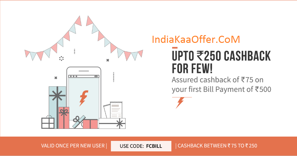 FreeCharge– Get Upto Rs 250 CashBack On Recharge Of Rs 500 On Bill Payments (New Users)
