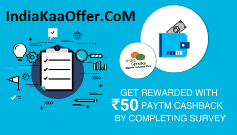 IndiaSpeaks Get Rs 50 Paytm Cash Loot Free By Completing Simple Survey