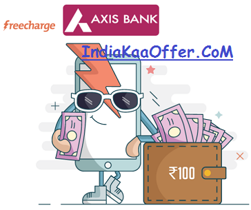 Freecharge Axis Rs 100 cashback new users offer